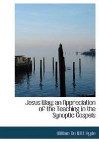 Jesus Way; An Appreciation of the Teaching in the Synoptic Gospels