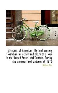 Glimpses of American Life and Scenery: Sketched in Letters and Diary of a Tour in the United States