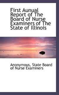 First Aunual Report of the Board of Nurse Examiners of the State of Illinois