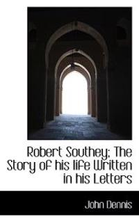 Robert Southey; The Story of His Life Written in His Letters