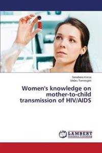 Women's Knowledge on Mother-To-Child Transmission of HIV/AIDS