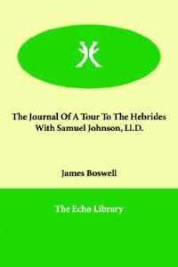 The Journal of a Tour to the Hebrides With Samuel Johnson, Ll.d.