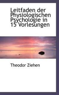 Leitfaden Der Physiologischen Psychologie in 15 Vorlesungen