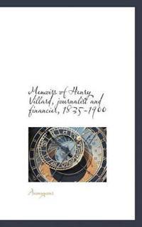 Memoirs of Henry Villard, Journalist and Financier, 1835-1900