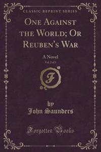 One Against the World; Or Reuben's War, Vol. 2 of 3