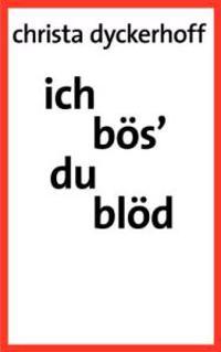 Ich Bos' - Du Blod!