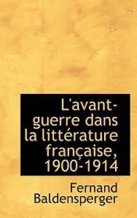 L'Avant-Guerre Dans La Litt Rature Fran Aise, 1900-1914