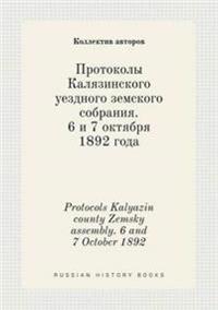 Protocols Kalyazin County Zemsky Assembly. 6 and 7 October 1892