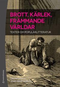 Brott, kärlek, främmande världar - Texter om populärlitteratur