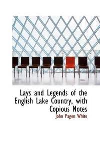 Lays and Legends of the English Lake Country, with Copious Notes