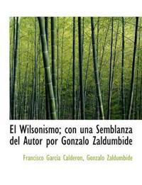El Wilsonismo; Con Una Semblanza del Autor Por Gonzalo Zaldumbide