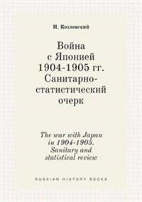 The War with Japan in 1904-1905. Sanitary and Statistical Review