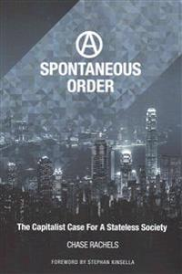 A Spontaneous Order: The Capitalist Case for a Stateless Society