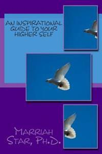 An Inspirational Guide to Your Higher Self