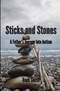 Sticks and Stones: A Father's Journey Into Autism
