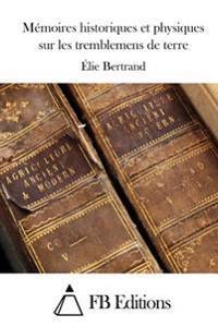 Memoires Historiques Et Physiques Sur Les Tremblemens de Terre