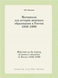 Materials on the History of Women's Education in Russia 1856-1880
