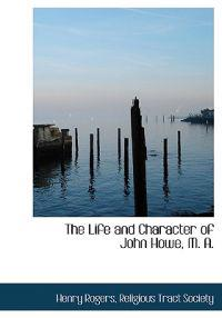 The Life and Character of John Howe, M. A.
