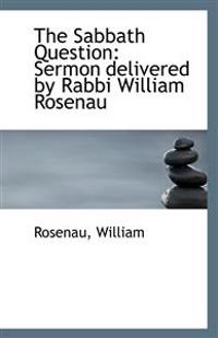 The Sabbath Question: Sermon Delivered by Rabbi William Rosenau