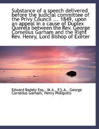 Substance of a Speech Delivered Before the Judicial Committee of the Privy Council ... 1849, Upon an