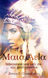 Maia Aela : mästarstenen och de sju gudinnorna
