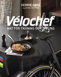 Vélochef : mat för träning och tävling