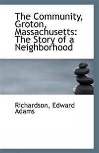 The Community, Groton, Massachusetts: The Story of a Neighborhood