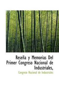 Rese A Y Memorias del Primer Congreso Nacional de Industriales,