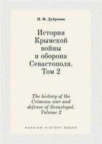 The History of the Crimean War and Defense of Sevastopol. Volume 2