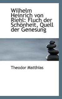 Wilhelm Heinrich Von Riehl: Fluch Der Schonheit, Quell Der Genesung