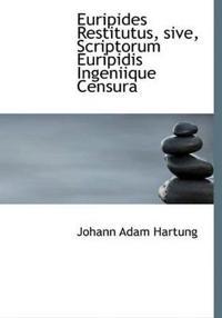 Euripides Restitutus, Sive, Scriptorum Euripidis Ingeniique Censura