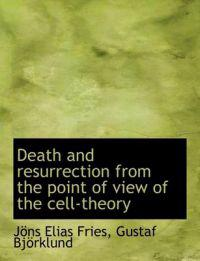 Death and Resurrection from the Point of View of the Cell-Theory