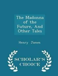 The Madonna of the Future, and Other Tales - Scholar's Choice Edition