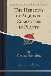 The Heredity of Acquired Characters in Plants (Classic Reprint)