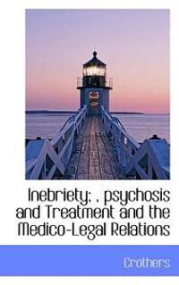 Inebriety;, Psychosis and Treatment and the Medico-Legal Relations