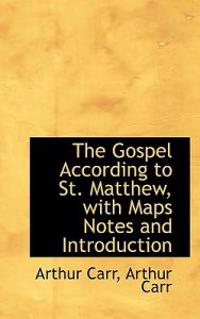 The Gospel According to St. Matthew, with Maps Notes and Introduction