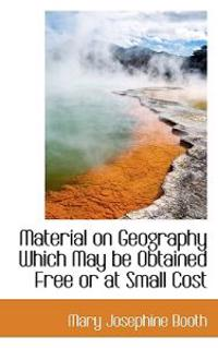 Material on Geography Which May Be Obtained Free or at Small Cost