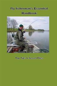 Fly Fishermans Hanbook: Top Tips & Flies That Will Catch You More Fish