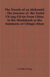 Travels of an Alchemist - The Journey of the Taoist Ch'ang-Ch'un from China to the Hindukush at the Summons of Chingiz Khan