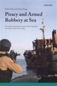 Piracy and Armed Robbery at Sea: The Legal Framework for Counter-Piracy Operations in Somalia and the Gulf of Aden