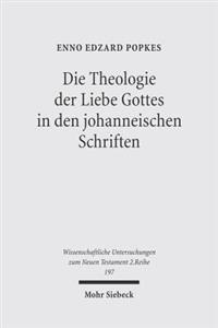 Die Theologie Der Liebe Gottes in Den Johanneischen Schriften: Zur Semantik Der Liebe Und Zum Motivkreis Des Dualismus
