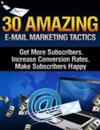 30 Amazing Email Marketing Tactics - Get More Subscribers, Increase Conversion Rates, Make Subscribers Happy