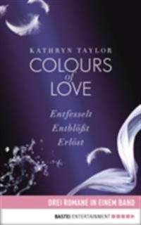 Colours of Love: Drei Romane in einem Band