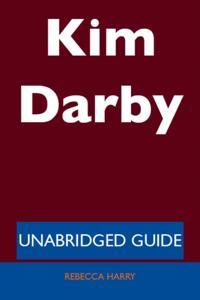 Kim Darby - Unabridged Guide
