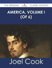 America, Volume I (of 6) - The Original Classic Edition
