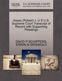 Hayes (Robert) V. U S U.S. Supreme Court Transcript of Record with Supporting Pleadings