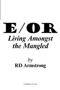 E/Or: - Living Amongst the Mangled