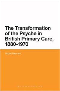 Transformation of the Psyche in British Primary Care, 1880-1970
