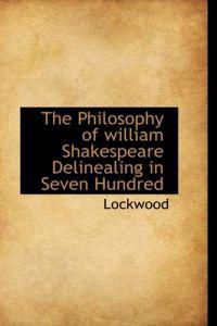 The Philosophy of William Shakespeare Delinealing in Seven Hundred