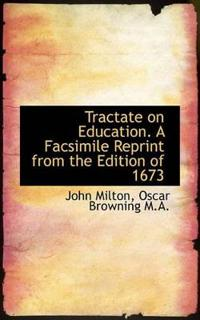 Tractate on Education. a Facsimile Reprint from the Edition of 1673